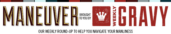 Maneuver - Your Weekly Newsletter brought to you by Weekly Gravy